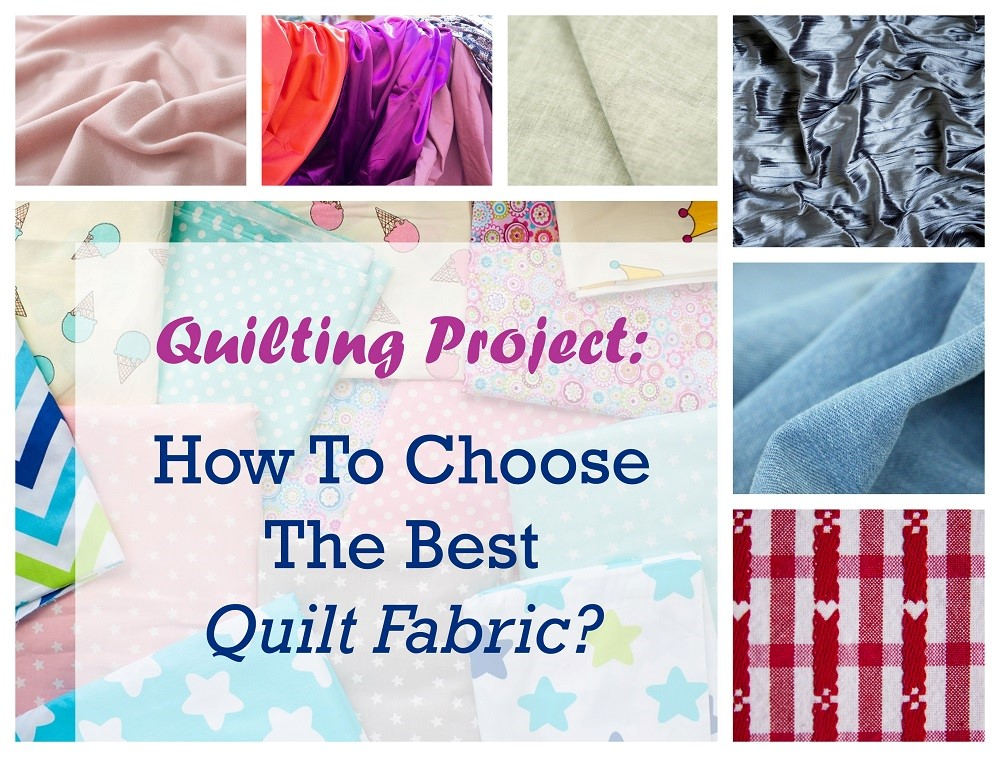 Quilting Project: How To Choose The Best Quilt Fabric?